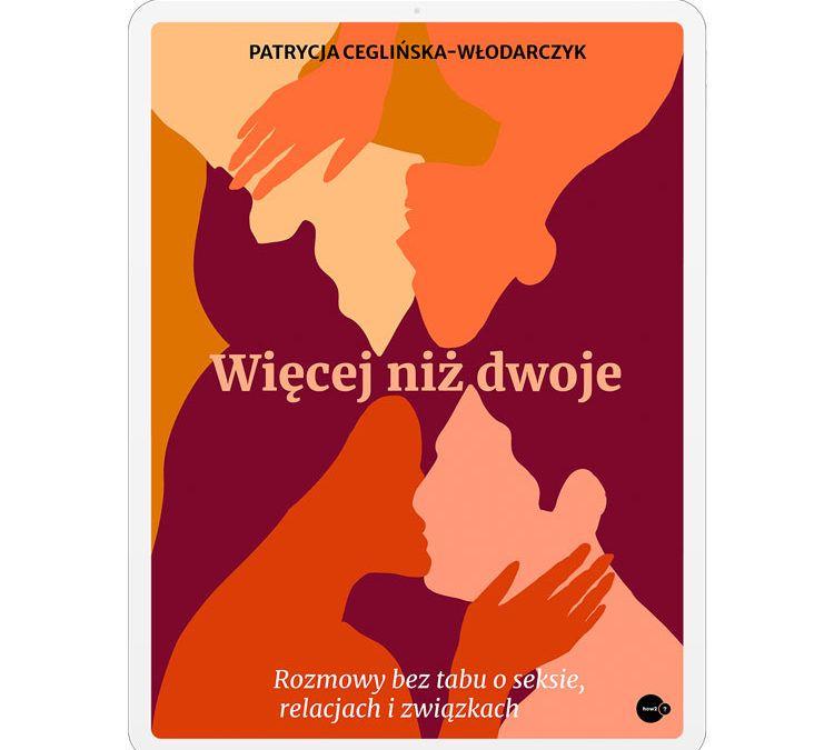 Więcej niż dwoje: e-book o konsensualnej niemonogamii